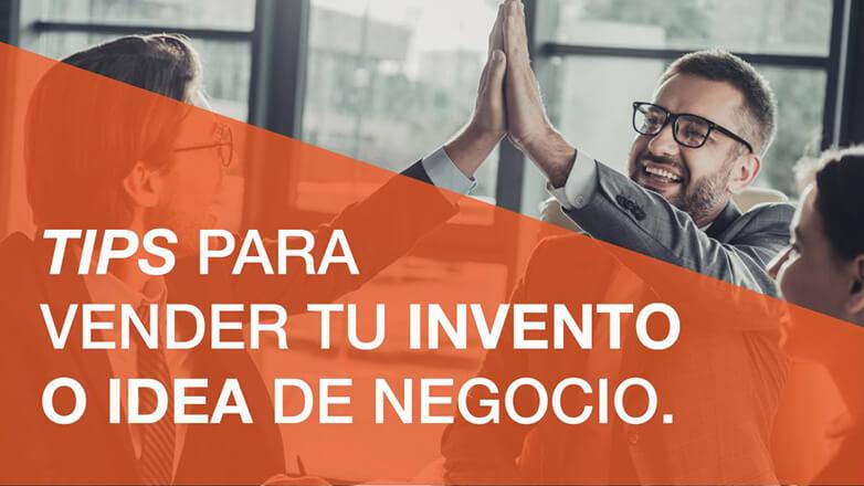Tips para vender tu invento o idea de negocio