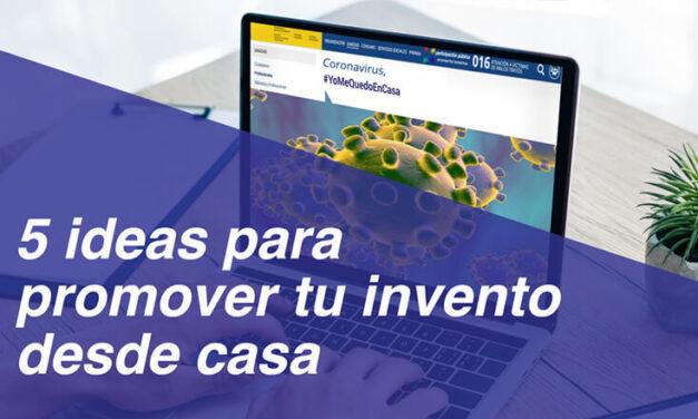 5 ideas para promover tu invento desde casa durante el confinamiento por Coronavirus